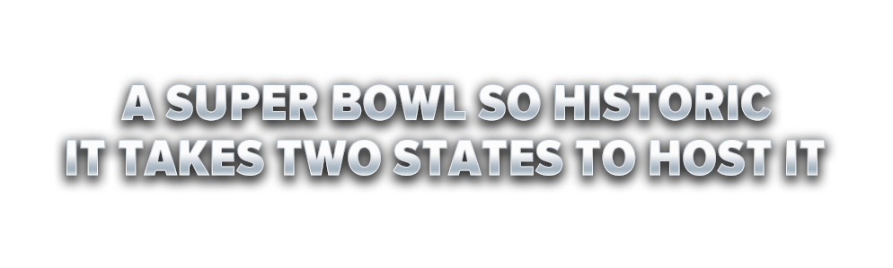 A super bowl so historic it takes two states to host it