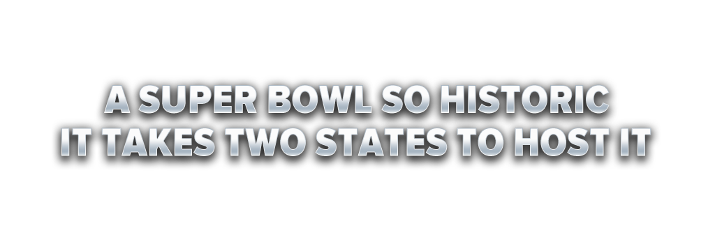 A Super Bowl so historic, it takes two states to host it