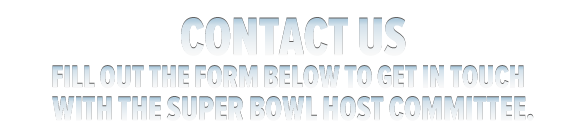 Fill out the form below to get in touch with the Super Bowl Host Committee.